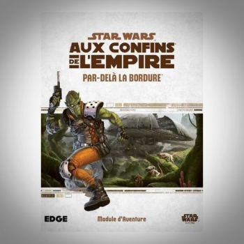 STAR WARS Aux Confins de l Empire : PAR DELA LA BORDURE
